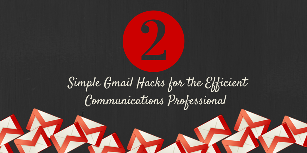 2 simple gmail hacks for the efficient communications professional