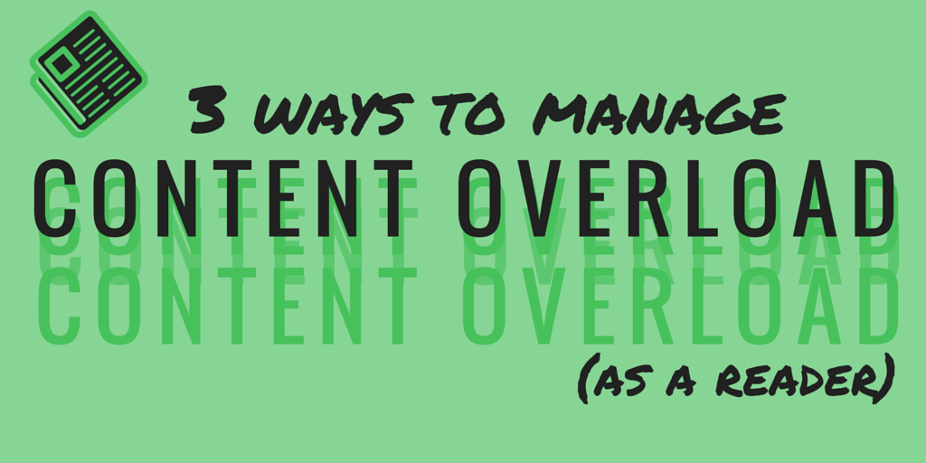 3 ways to manage content overload (as a reader)