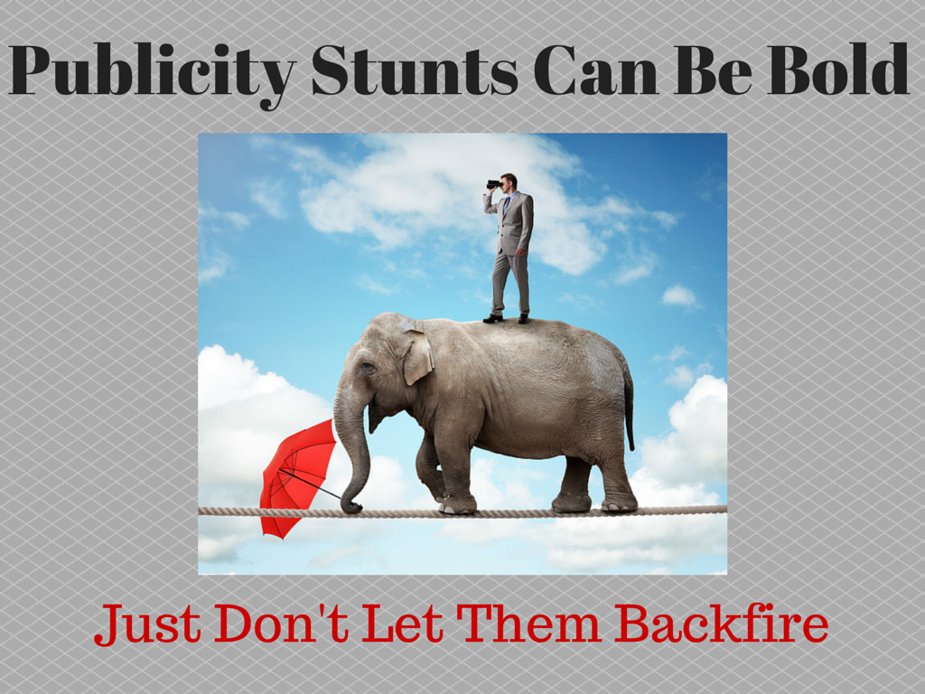 Publicity Stunts Can Be Bold - Just Don't Let Them Backfire