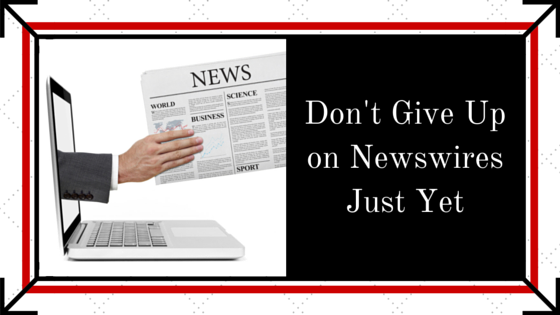 Don't Give Up On Newswires