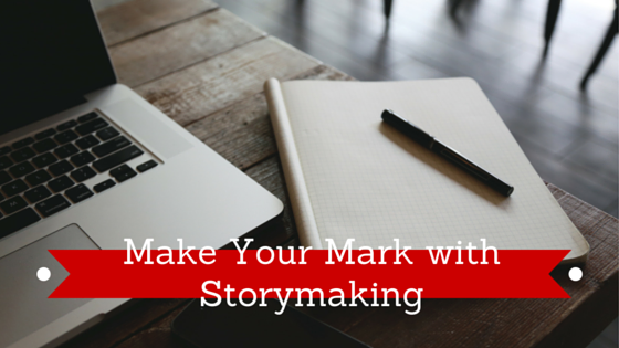 Make Your Mark with Storymaking
