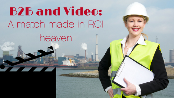B2B and video: A match made in ROI heaven