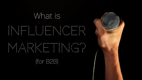 What is influencer marketing? (And why B2B companies should care)