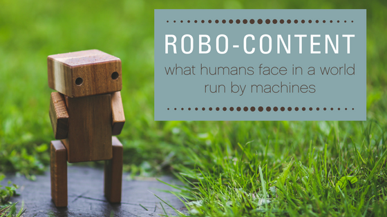 Robo-content: What humans face in a world run by machines
