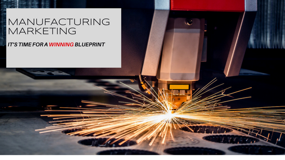 Manufacturing marketing: it's time for a winning blueprint