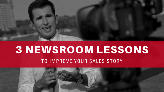 3 newsroom lessons to improve your sales story