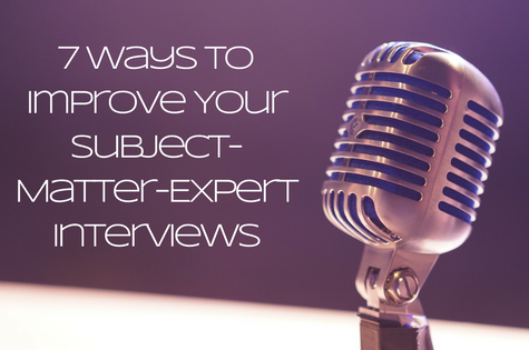 Content marketers: 7 ways to improve your subject-matter-expert interviews