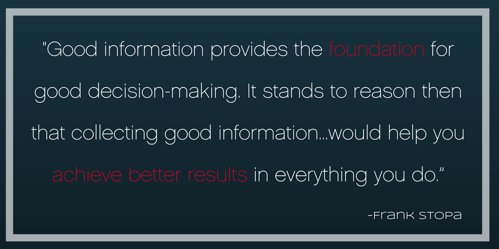 Good information provides the foundation for good decision-making.