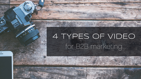 4 types of video for B2B marketing