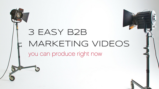 3 easy B2B marketing videos you can create right now (and how to create them)