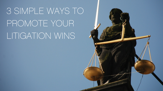 3 simple ways to promote your litigation wins