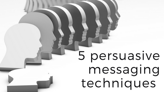 5 messaging techniques to persuade