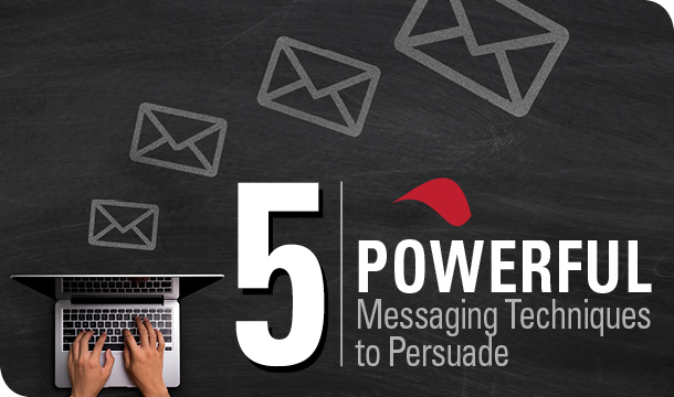 5 powerful messaging techniques to persuade