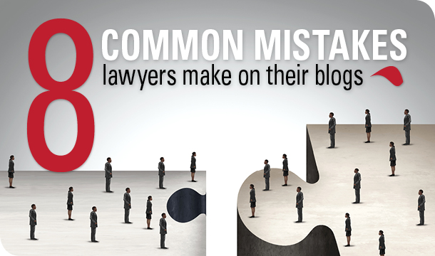 8 common mistakes lawyers make on their blogs [updated] |