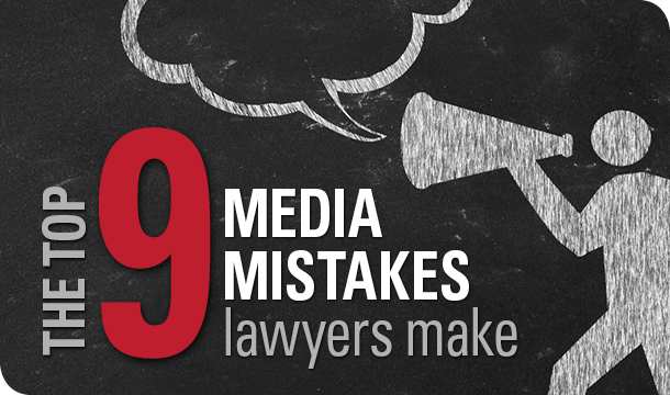 The top 9 media mistakes lawyers make