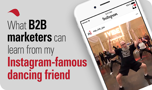 What B2B marketers can learn from my Instagram-famous dancing friend
