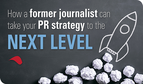 How a former journalist can take your PR strategy to the next level