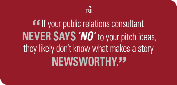 "If your public relations consultant never says ""no"" to your pitch ideas, they likely don't know what makes a story newsworthy."