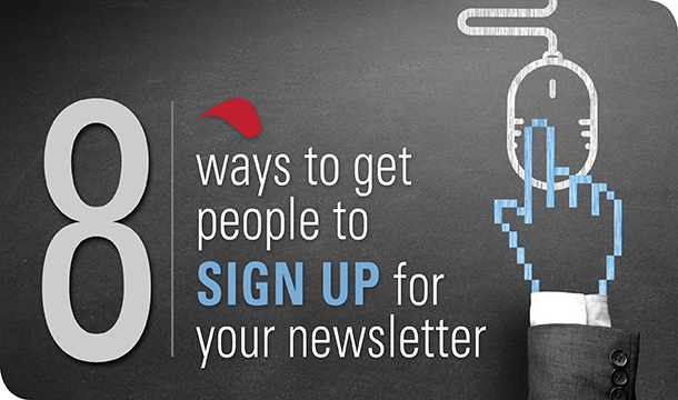 8 ways to get people to sign up for your newsletter