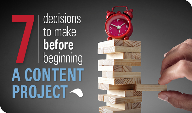 7 decisions to make before beginning a content project