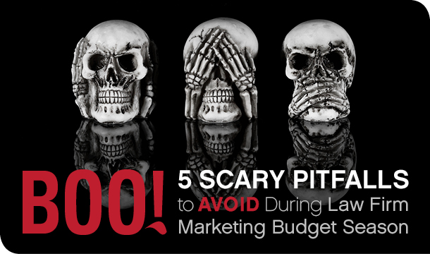 Boo! Five Scary Pitfalls to Avoid During Law Firm Marketing Budget Season