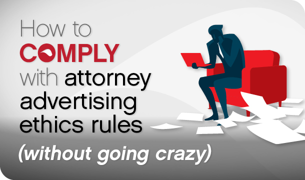 How to comply with attorney advertising ethics rules (without going crazy)