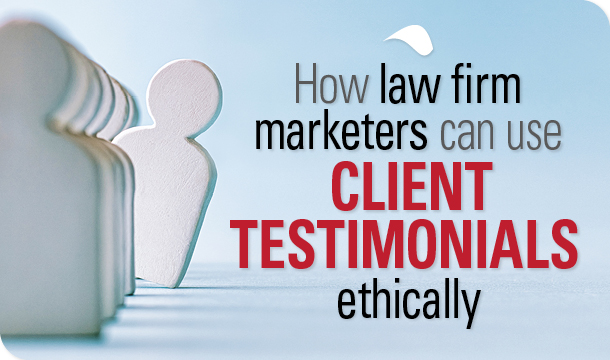 How law firm marketers can use client testimonials ethically