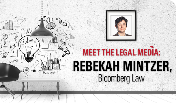 Meet the Legal Media: Rebekah Mintzer, Bloomberg Law