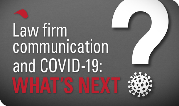 Law firm communications and COVID-19: What's next?