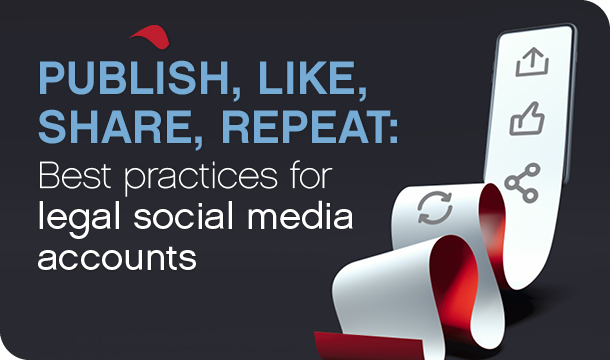 Publish, Like, Share, Repeat: Best practices for legal social media accounts