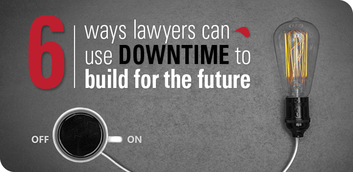 6 ways lawyers can use downtime to build for the future
