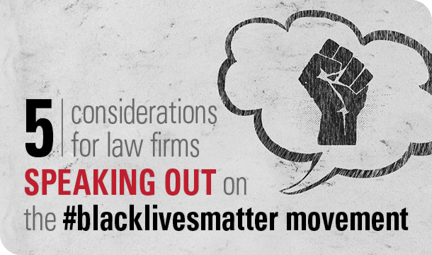 5 considerations for law firms speaking out on the #blacklivesmatter movement