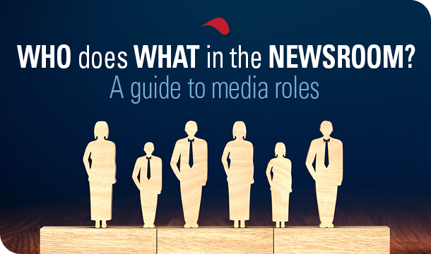 Who does what in the newsroom? A guide to media roles