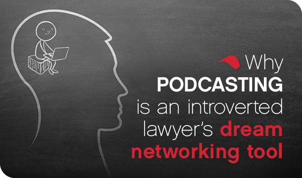 Why Podcasting Is an Introverted Lawyer's Dream Networking Tool