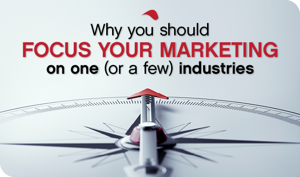 Why you should focus your marketing on one (or a few) industries